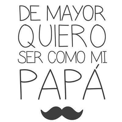 De Mayor Quiero Ser Como Mi Papá